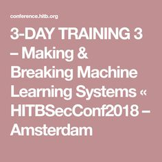 3-DAY TRAINING 3 – Making & Breaking Machine Learning Systems «  HITBSecConf2018 – Amsterdam
