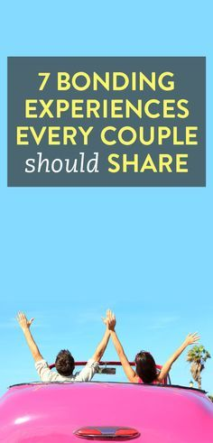 7 bonding experiences every couple should have
