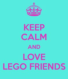 Keep calm and love my LEGO friends - If you ♥ LEGO®, come and have a look at the crowdest LEGO® LOVE group board http://www.pinterest.com/yourfrenchtouch/lego-love #MademoiselleAlma #LEGO