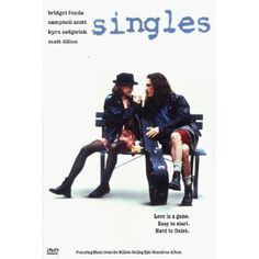 Singles. This movie has influenced my life in SO many ways.