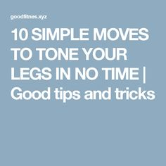 10 SIMPLE MOVES TO TONE YOUR LEGS IN NO TIME | Good tips and tricks