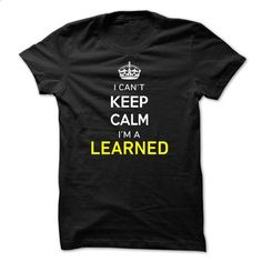 I Cant Keep Calm Im A LEARNED - #basic tee #pullover sweater. GET YOURS => https://www.sunfrog.com/Names/I-Cant-Keep-Calm-Im-A-LEARNED-6DABEA.html?68278