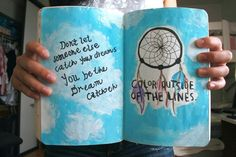 Don't let someone else catch your dreams, you be the dream catcher. Color outside of the lines.