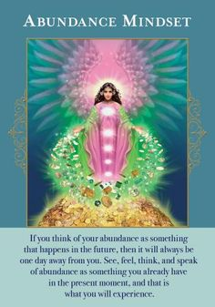"""This card comes to you because the angels have heard your prayers about abundance. They are helping you elevate your thought processes and beliefs to an abundance mindset, which is a powerful way to manifest. This card signals that you may have harbored some worries, pessimism, or resentment about your finances. Usually this also involves complaining about money, an unconscious habit that can block your abundance flow. An """"abundance mindset"""" means that you choose words affirming what yo..."""
