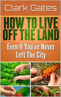 How to Live Off the Land Even if You've Never Left the City, http://www.amazon.com/gp/product/B06XZJNKYV/ref=cm_sw_r_pi_eb_-YQ7yb7PM10YN