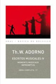 Escritos musicales IV / Th.W. Adorno ; edición de Rolf Tiedemann ; traducción, Antonio Gómez Scheenkloth [sic] y Alfredo Brotons Muñoz Publicación Tres Cantos, Madrid : Akal, D.L. 2008