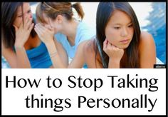 How to Stop Taking things Personally ( 6 Tips )