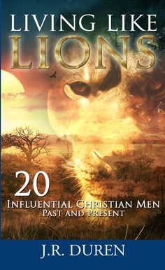 Living Like Lions - 20 Influential Christian Men Past and Present by J. R. Duren. #History is witness to a handful of men whose lives resembled the #tenacious #fervor of #lions. The men of Living Like Lions are a #rare breed of tenacity, #strength and #love.A monk stands face-to-face against the emperor of Rome. A bishop goes toe-to-toe with soldiers. An inventor creates the world's biggest wheeled-machines. An artist resurrects the hope his of fellow creators.