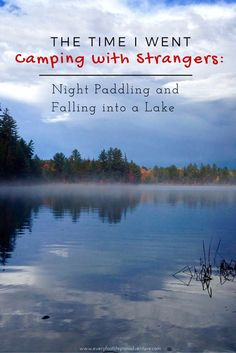 The Time I Went Camping with Strangers Night Paddling and Falling into a Lake, in Killarney Provincial Park