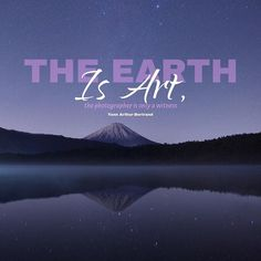The earth is Art and is all we have