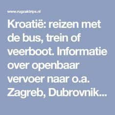 """Kroatië: reizen met de bus, trein of veerboot. Informatie over openbaar vervoer naar o.a. Zagreb, Dubrovnik, Split en de vele eilanden langs de kust."""""""