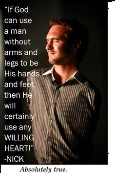 If God can use a man without arms and legs to be his hand and feet...