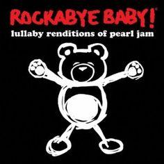 Pearl Jam lullabies :)