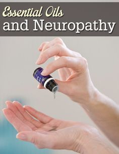 Essential Oils and Neuropathy -- which oils are good for healing of peripheral nerve damage from diabetes, chemotherapy, etc.