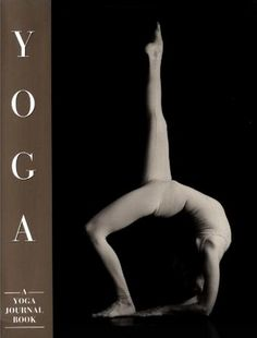 The Yoga Journal Book features more than 350 exquisite black-and-white photos, each one a work of art.
