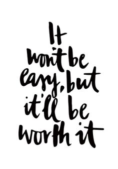It won't be easy, but it'll be worth it