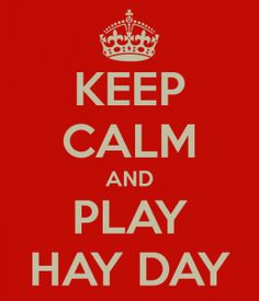 Keep Calm & Play Hay Day - DigitalWeb.nl