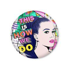 Katy Perry - This Is How We Do  Button modelo americano com 4,5cm de diâmetro. Imagem/foto impresa em papel fotográfico protegida por papel filme transparente. Acompanha alfinete traseiro.