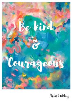 Inspirational print on 300gsm card stock, packaged in a cellophane slip.  The image is an original Artist Nikki J Painting, titled Celebrating Kindness. The print contains the text Be Kind & Courageous and the Artist Nikki J logo. It would make a lovely gift or create a beautiful