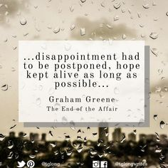 #Quote: ...disappointment had to be postponed, hope kept alive as long as possible... ~ Graham Greene