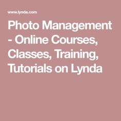 Photo Management - Online Courses, Classes, Training, Tutorials on Lynda