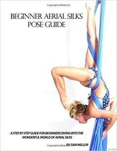 Beginner Aerial Silks Pose Guide (The Aerial Attitude) (Volume 1): Sam Mellor, Jenya Kushnir, Marina Turner: 9781515309826: Amazon.com: Books