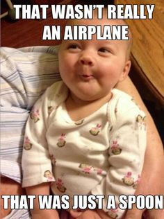 "Totally see the humor in this, as we just introduced Gage to the ""airplane"" yesterday for the first time! He wasn't buying my ""choo choo"" sounds either."
