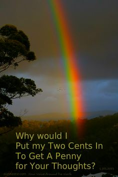 Why would I Put my Two Cents In To Get A Penny for Your Thoughts?    5.365.2015 #pennyforyourthoughts #mytwoscents   #rainbow #potofgold