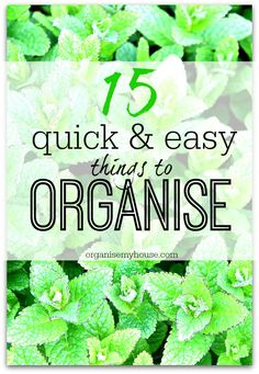 A few quick and easy things to get organised right away - you don't need a load of time to make a difference so why not choose one and get going right now!