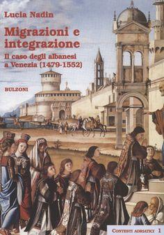 """Copertina del libro di Lucia Nadin """"Migrazioni e integrazione. Il caso degli albanesi a Venezia 1479-1552"""