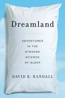 Dreamland: What Happens While You Sleep and How It Affects Your Every Waking Moment | Brain Pickings