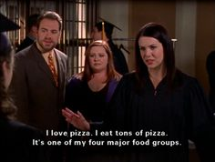 """""""I love pizza. I eat tons of pizza. It's one of my four major food groups."""" -Lorelai"""
