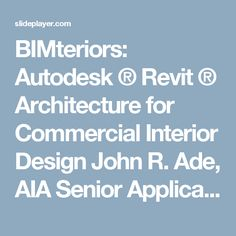 BIMteriors: Autodesk ® Revit ® Architecture for Commercial Interior Design John R. Ade, AIA Senior Applications Specialist Applied Software. -  ppt download