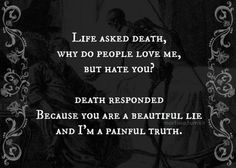 I don't hate you death... I want you to come to me. I accept this truth, I don't want life anymore... It hurts too much to stand up for life.