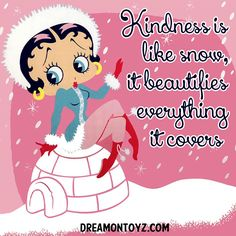 Kindness is like snow, it beautifies everything it covers ❅ More Betty Boop graphics & greetings: http://bettybooppicturesarchive.blogspot.com/ ~And on Facebook~ https://www.facebook.com/bettybooppicture Betty Boop posing on an igloo
