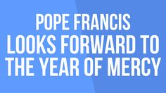 Pope Francis Looks Forward to the Year of Mercy