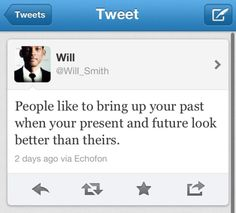 will smith quote... Amen#!! My family lives in my past....it's too bad...cuz I'm not there anymore and they're really missing out!!!!