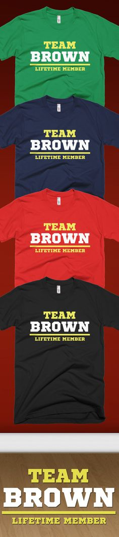 Is your Family name is Brown?! Check out this awesome Team Brown, Life Time Member t-shirt you will not find anywhere else. Not sold in stores! Grab yours or gift it to a friend, you will both love it