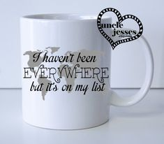 I haven't been EVERYWHERE but it's on my list Mug by UncleJesses
