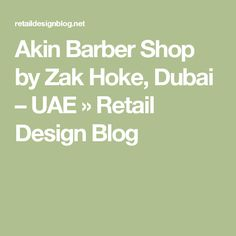 Akin Barber Shop by Zak Hoke, Dubai – UAE »  Retail Design Blog