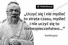 Uczyć się i nie myśleć... #Konfucjusz,  #Mądrość-i-wiedza, #Myślenie-i-myśli, #Nauka-i-technika