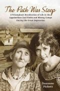 Path Was Steep: A Triumphant Recollection of Life in the Appalachian Coal Fields and Mining Camps During the Grea... (Hardcover) | Overstock.com