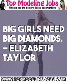 Big Girls Need Big Diamonds. - Elizabeth Taylor... URL: http://www.topmodelingjobs.com/ Tags: #modeling #needajob #needmoney #fashion #modeling #model
