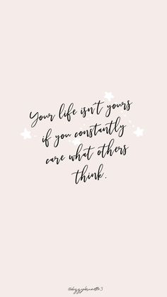 Phone wallpaper quotes - Your life isn't yours if you constantly care what others think morningthoughts quote Motivation Cute Quotes, Sad Quotes, Words Quotes, Quotes To Live By, Best Quotes, Sayings, Quotes For Self Love, Happy Quotes, Wisdom Quotes
