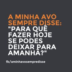 Why do it today when it can be done tomorow?  #aminhavosempredisse #frases #avo #funny #divertido #quotes #grandma #lol #frasesdaavo #comedia #comedy #phrases #rir