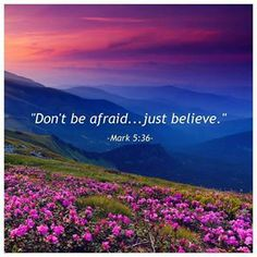 Mark - Don't be afraid, just believe! Biblical Quotes, Bible Verses, Inspirational Scriptures, Satisfy My Soul, Way To Heaven, Fear Of Flying, Word Of Faith, In Christ Alone, Just Believe