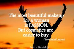 The most beautiful makeup for a woman is passion.