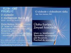 O slobode v slobodnom rádiu 54 – Úloha Európy : Zmysel histórie III. Islam, Weather, Youtube, History, Weather Crafts, Youtube Movies