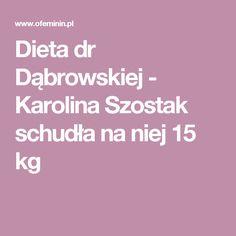 Dieta dr Dąbrowskiej - Karolina Szostak schudła na niej 15 kg