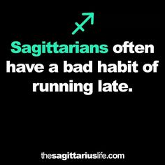 """My new excuse! """"Sorry I'm late! I'm a Sagittarius, ya know. Zodiac Sagittarius Facts, Sagittarius Personality, Sagittarius Girl, My Zodiac Sign, Zodiac Horoscope, Zodiac Society, Astrology Signs, Life Quotes, Inspirational Quotes"""